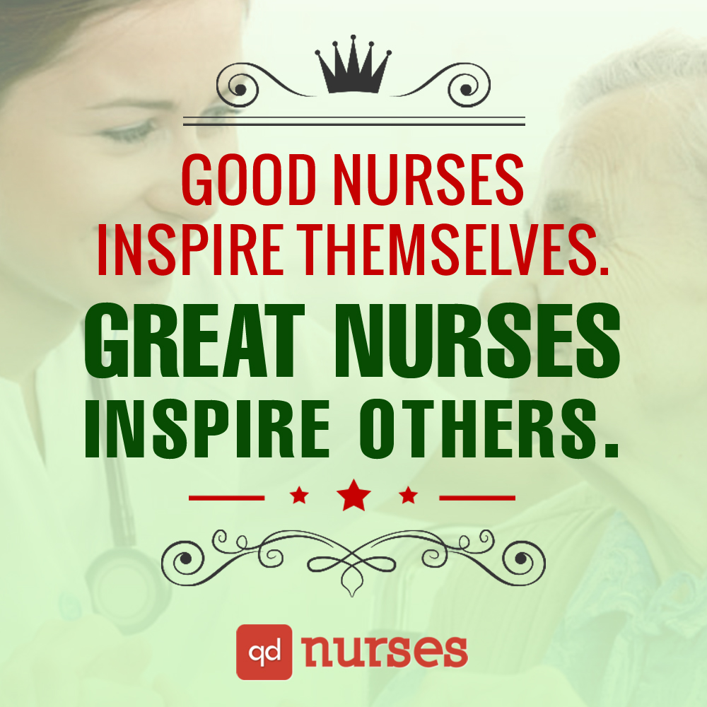 Good nurses inspire themselves. Great nurses inspire others